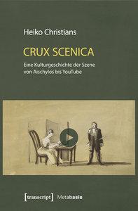 Crux Scenica - Eine Kulturgeschichte der Szene von Aischylos bis