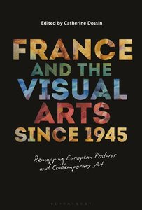 France and the Visual Arts Since 1945: Remapping European Postwa