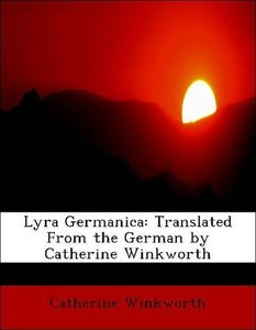 Lyra Germanica: Translated From the German by Catherine Winkwort
