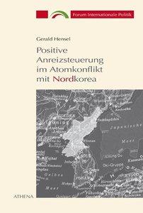 Positive Anreizsteuerung im Atomkonflikt mit Nordkorea 1994-2002