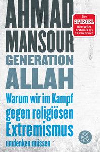 Generation Allah. Warum wir im Kampf gegen religiösen Extremismu