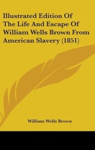 Illustrated Edition Of The Life And Escape Of William Wells Brow