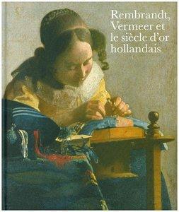 Rembrandt, Vermeer et le Siecle d\'Or