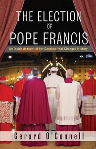 The Election of Pope Francis: An Inside Account of the Conclave