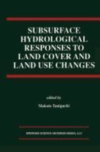 Subsurface Hydrological Responses to Land Cover and Land Use Cha