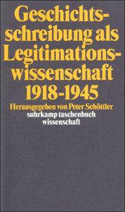 Geschichtswissenschaft als Legitimationswissenschaft 1918 - 1945