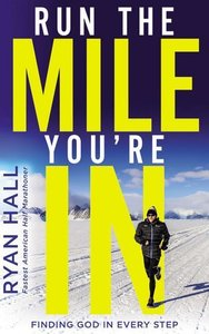 Run the Mile You\'re in: Finding God in Every Step