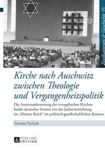Kirche nach Auschwitz zwischen Theologie und Vergangenheitspolit