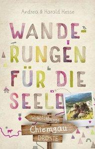 Chiemgau. Wanderungen für die Seele