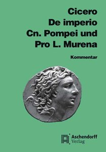 De imperio Cn. Pompei und Pro L. Murena. Kommentar