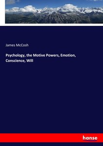 Psychology, the Motive Powers, Emotion, Conscience, Will
