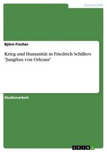 """Krieg und Humanität in Friedrich Schillers """"Jungfrau von Orleans"""