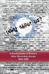 What about Us? a Rocklopaedia of Britain's Other Recording Group