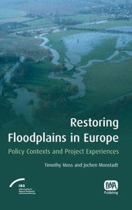Restoring Floodplains in Europe: Policy Contexts and Project Exp