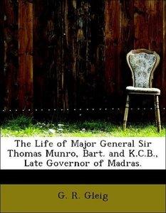 The Life of Major General Sir Thomas Munro, Bart. and K.C.B., La