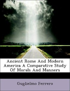 Ancient Rome And Modern America A Comparative Study Of Morals An