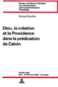 Dieu, la création et la providence dans la prédication de Calvin