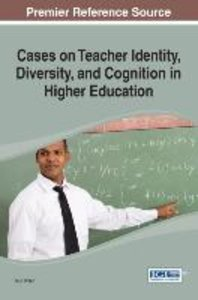 Cases on Teacher Identity, Diversity, and Cognition in Higher Ed