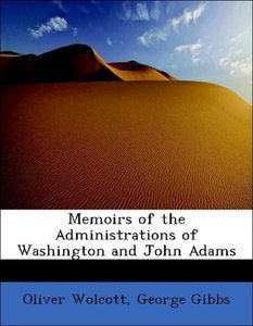 Memoirs of the Administrations of Washington and John Adams