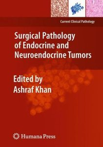 Surgical Pathology of Endocrine and Neuroendocrine Tumors