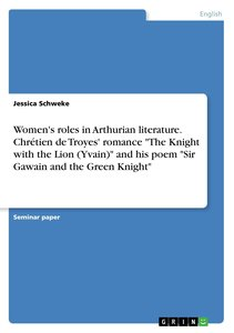 Women's roles in Arthurian literature. Chrétien de Troyes' roman