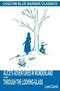 Alice's Adventures in Wonderland and Through the Looking-Glass (