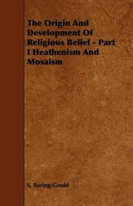 The Origin And Development Of Religious Belief - Part I Heatheni