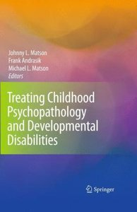Treating Childhood Psychopathology and Developmental Disabilitie