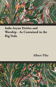 Indo-Aryan Deities and Worship - As Contained in the Rig Veda