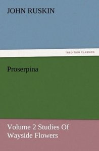 Proserpina, Volume 2 Studies Of Wayside Flowers