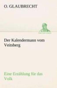 Der Kalendermann vom Veitsberg Eine Erzählung für das Volk