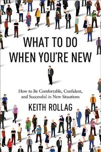 What to Do When You're New: How to Be Comfortable, Confident, an
