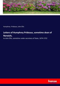 Letters of Humphrey Prideaux, sometime dean of Norwich,