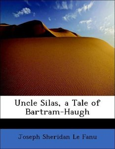 Uncle Silas, a Tale of Bartram-Haugh
