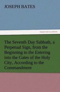 The Seventh Day Sabbath, a Perpetual Sign, from the Beginning to