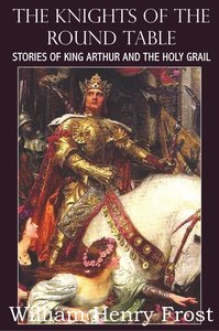 The Knights of the Round Table, Stories of King Arthur and the H