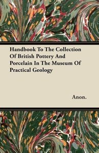 Handbook To The Collection Of British Pottery And Porcelain In T