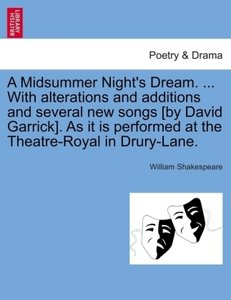 A Midsummer Night's Dream. ... With alterations and additions an