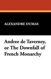 Andree de Taverney, or the Downfall of French Monarchy