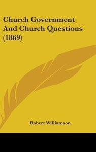 Church Government And Church Questions (1869)