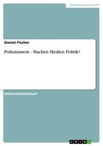 Politainment - Machen Medien Politik?