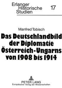 Das Deutschlandbild der Diplomatie Österreich-Ungarns von 1908 b