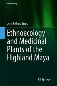 Ethnoecology and Medicinal Plants of the Highland Maya
