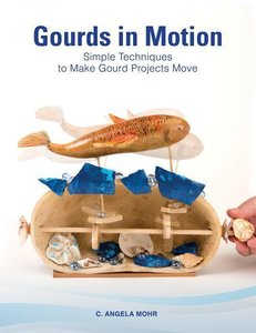 Gourds in Motion: Simple Techniques to Make Gourd Projects Move