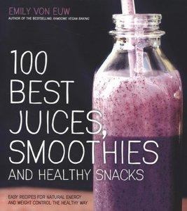 100 Best Juices, Smoothies & Healthy Snacks