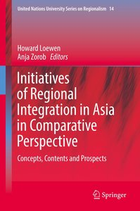 Initiatives of Regional Integration in Asia in Comparative Persp
