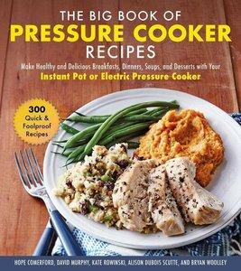 The Big Book of Pressure Cooker Recipes: More Than 300 Super Eas