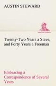 Twenty-Two Years a Slave, and Forty Years a Freeman Embracing a