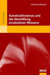 Konstruktivismus und die Vermittlung produktiven Wissens