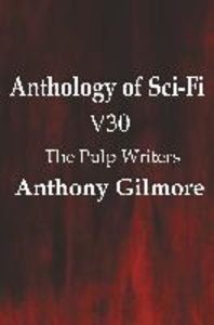 Anthology of Sci-Fi V30, The Pulp Writers - Anthony Gilmore